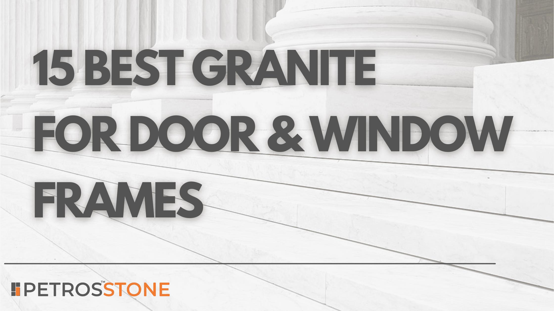 Best Granite Door and Window Frames Blog Cover